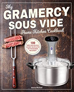 My Gramercy Sous Vide Home Kitchen Cookbook: 100 Simple and Delicious Gourmet Recipes..