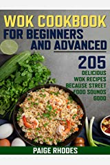 Wok cookbook for beginners and advanced: 205 wok recipes because street food sounds good Kindle Edition
