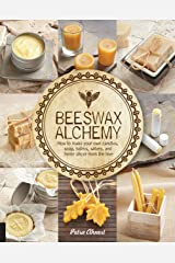 Beeswax Alchemy: How to Make Your Own Soap, Candles, Balms, Creams, and Salves from the Hive Kindle Edition
