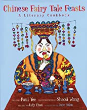 Chinese Fairy Tale Feasts: A Literary Cookbook