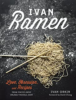 Ivan Ramen: Love, Obsession, and Recipes from Tokyo's Most Unlikely Noodle Joint [A Cookbook]