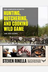 The Complete Guide to Hunting, Butchering, and Cooking Wild Game: Volume 1: Big Game Paperback
