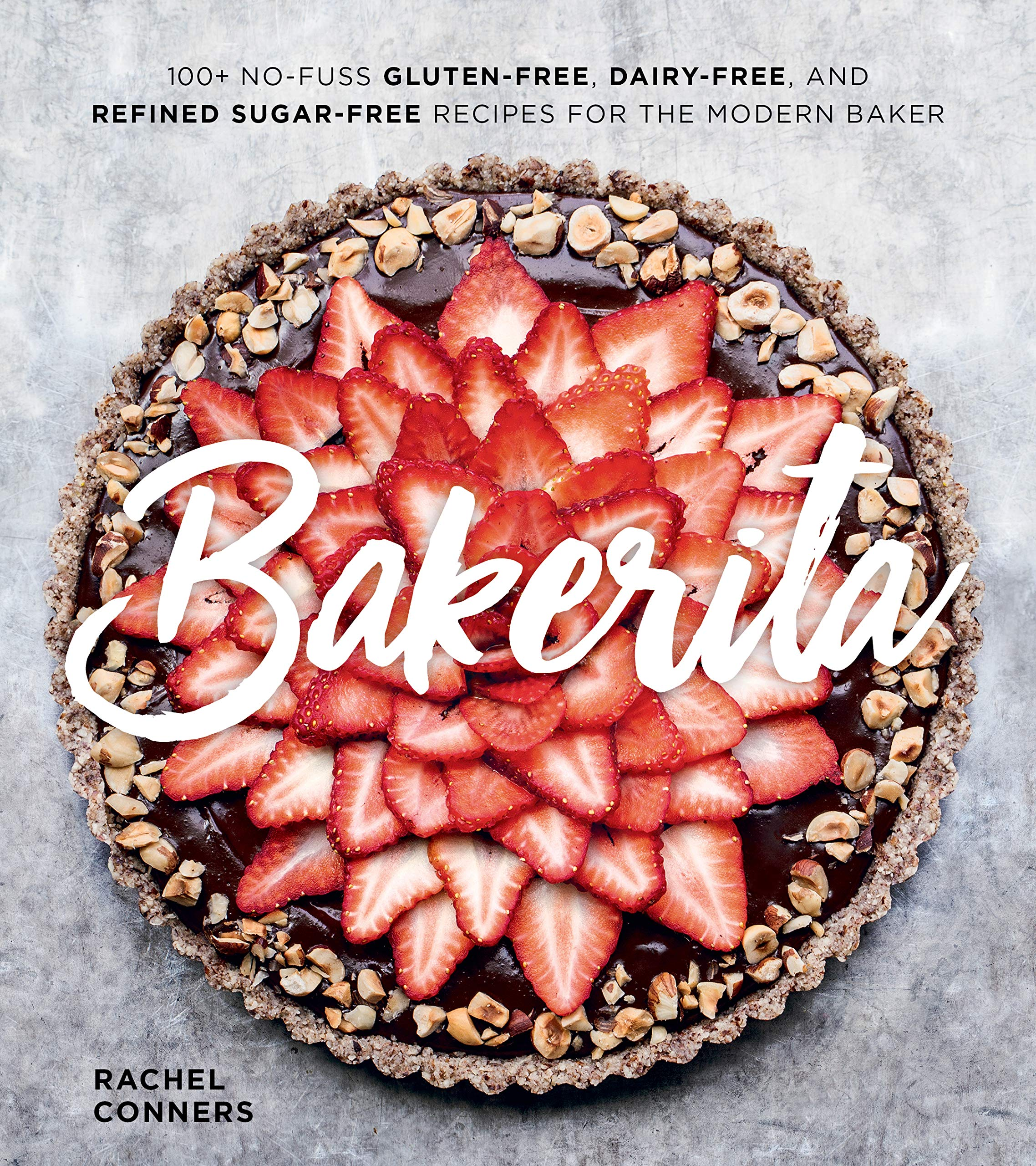 Image OfBakerita: 100+ No-Fuss Gluten-Free, Dairy-Free, And Refined Sugar-Free Recipes For The Modern Baker