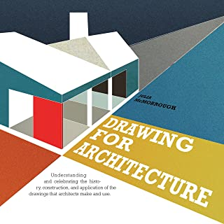 Drawing for Architects: How to Explore Concepts, Define Elements, and Create Effective Built Design through Illustration