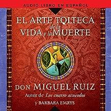 El Arte Tolteca de la Vida y la Muerte [The Toltec Art of Life and Death]