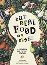 Eat Real Food or Else: A Low Sugar, Low Carb, Gluten Free, High Nutrition Cookbook for the 21st Century