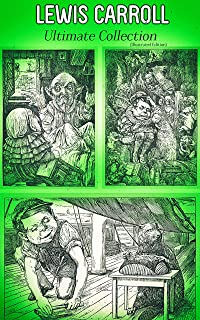 LEWIS CARROLL Ultimate Collection (Illustrated Edition): Complete Novels & Fantastic Short Stories; Poetry & Biography: Alice in Wonderland, Through ... Sylvie and Bruno, A Tangled Tale…