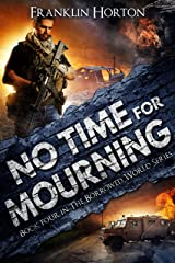 No Time For Mourning: Book Four in The Borrowed World Series (A Post-Apocalyptic Societal Collapse Thriller) Kindle Edition