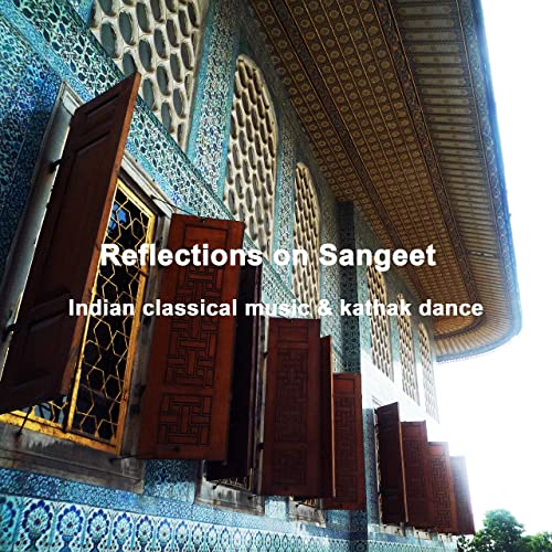 Reflections on Sangeet: Indian Classical Music & Kathak Dance