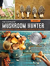 The Complete Mushroom Hunter, Revised: Illustrated Guide to Foraging, Harvesting, and Enjoying Wild Mushrooms - Including ...