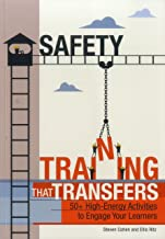 Safety Training That Transfers: 50  High-Energy Activities to Engage Your Learners