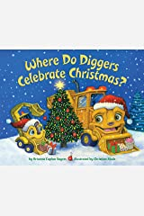 Where Do Diggers Celebrate Christmas? (Where Do...Series) Kindle Edition