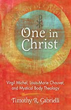 One in Christ: Virgil Michel, Louis-Marie Chauvet, and Mystical Body Theology