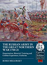 The Russian Army in the Great Northern War 1700-21: Organisation, Materiel, Training and Combat Experience, Uniforms (Century of the Soldier)