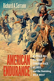 American Endurance: Buffalo Bill, the Great Cowboy Race of 1893, and the Vanishing Wild West