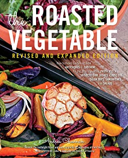 The Roasted Vegetable, Revised Edition: How to Roast Everything from Artichokes to Zucchini, for Big, Bold Flavors in Pasta, Pizza, Risotto, Side Dishes, Couscous, Salsa, Dips, Sandwiches, and Salads