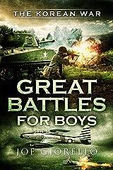 Great Battles for Boys: The Korean War Kindle Edition