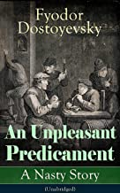 An Unpleasant Predicament: A Nasty Story (Unabridged): A Satire from one of the greatest Russian writers, author of Crime ...