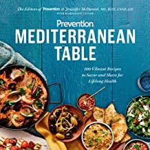 Prevention Mediterranean Table: 100 Vibrant Recipes to Savor and Share for Lifelong Health: A Cookbook