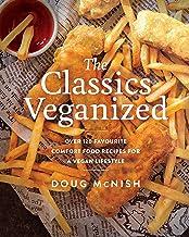 The Classics Veganized: Over 120 Favourite Comfort Food Recipes for a Vegan Lifestyle PDF