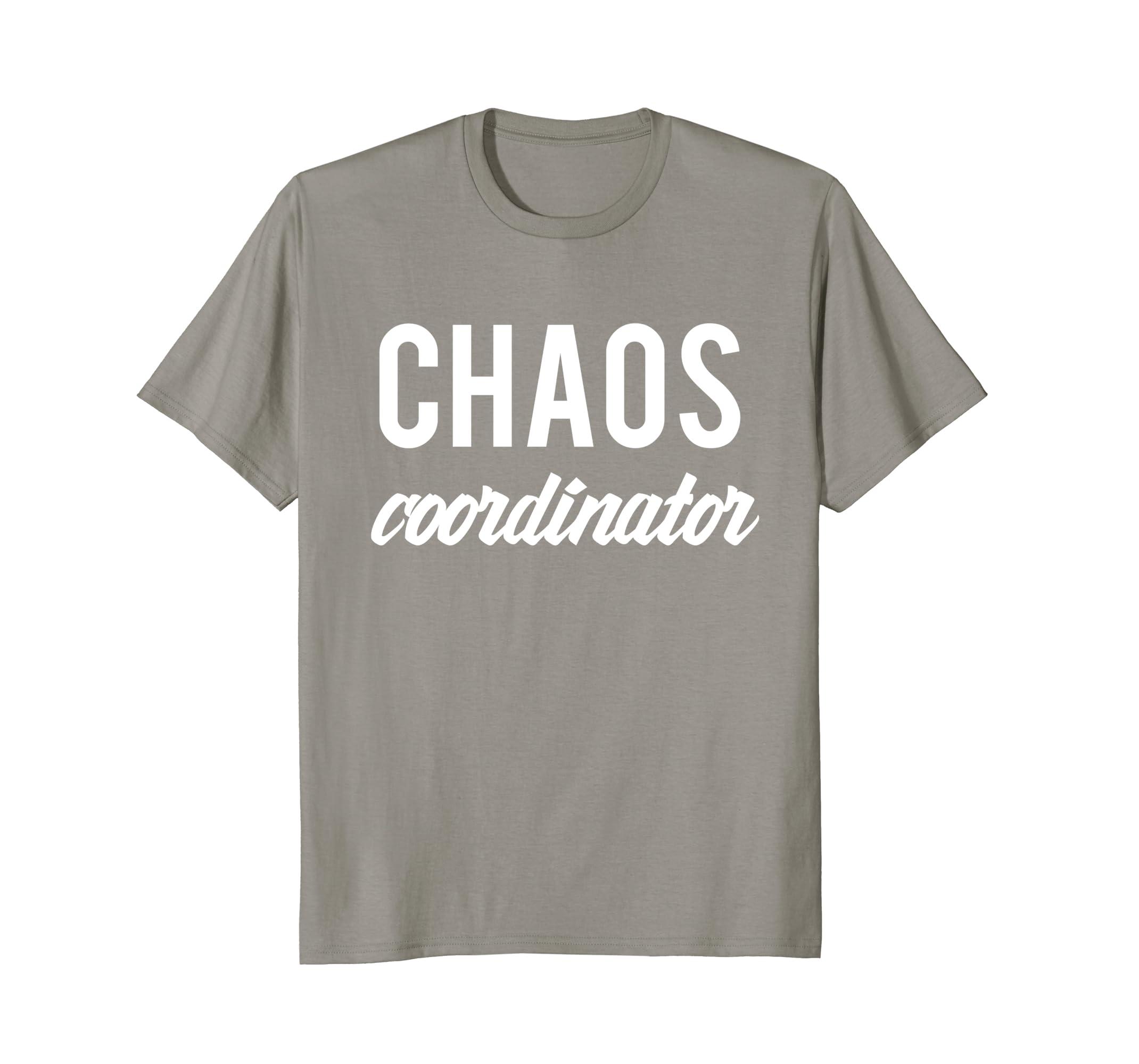 aef8a741e0d8c Chaos Coordinator T-shirt Organized Tee-ah my shirt one gift