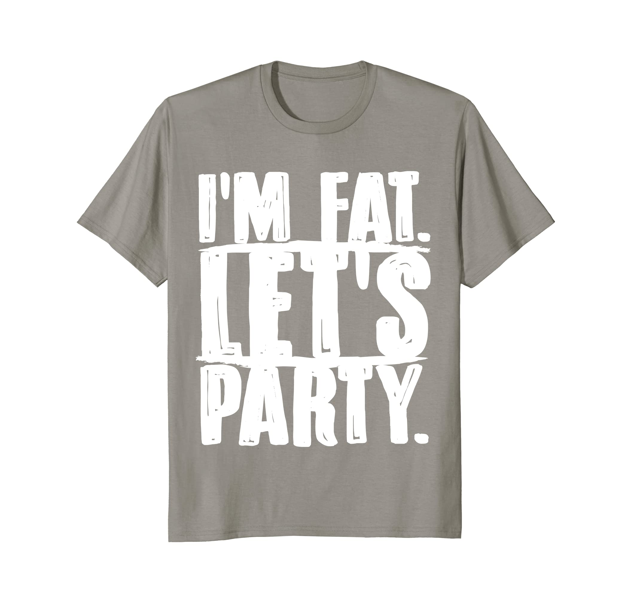 e9d43fa2 Im Fat Lets Party T-shirt Funny Drinking Tee-alottee gift - Alottee
