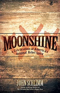 Moonshine: A Celebration of America's Original Rebel Spirit