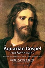The Aquarian Gospel for Awakening: A Practical Commentary on Levi Dowling's Classic Life of Jesus Christ, Volume 1 (The Aquarian Gospel for Awakening Volumes 1 & 2) Kindle Edition