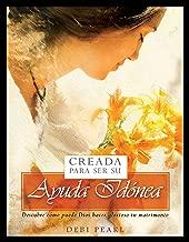 Creada Para Ser Su Ayuda Idónea: Descubre cómo puede Dios hacer glorioso tu matrimonio (Spanish Edition)