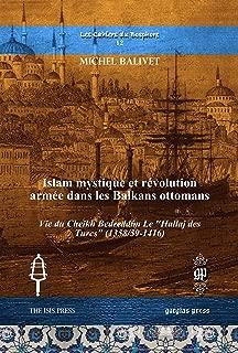 Islam Mystique et Revolution armee dans les Balkans Ottomans: Vie du Cheikh Bedreddîm Le Hallaj des Turcs (1358/59-1416) (Les Cahiers Du Bosphore) (French Edition)