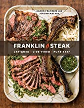 Franklin Steak: Dry-Aged. Live-Fired. Pure Beef.: A Cookbook