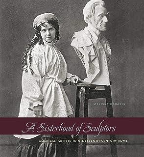 A Sisterhood of Sculptors: American Artists in Nineteenth-Century Rome