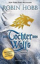 Die Tochter des Wolfs: Roman - Erstmals auf Deutsch (Das Kind des Weitsehers 3) (German Edition)