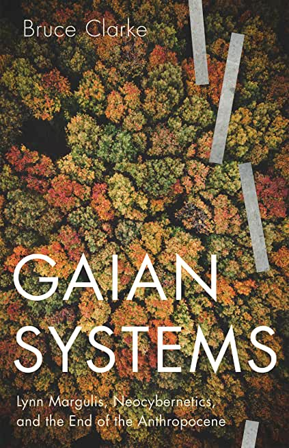Gaian Systems: Lynn Margulis, Neocybernetics, and the End of the Anthropocene (Posthumanities Book 60) (English Edition)