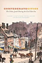 Confederate Cities: The Urban South during the Civil War Era (Historical Studies of Urban America)