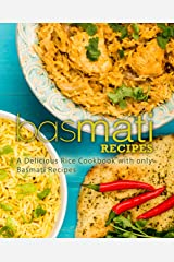 Basmati Recipes: A Delicious Rice Cookbook with only Basmati Recipes (2nd Edition) Kindle Edition