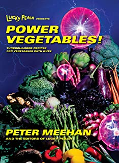 Lucky Peach Presents Power Vegetables!: Turbocharged Recipes for Vegetables with Guts: A Cookbook