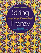 String Frenzy: 12 More String Quilt Projects; Strips, Strings & Scrappy Things!