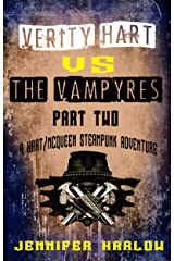 Verity Hart Vs The Vampyres: Part Two (A Hart/McQueen Steampunk Adventure Book 2) Kindle Edition
