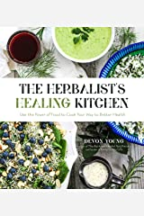 The Herbalist's Healing Kitchen: Use the Power of Food to Cook Your Way to Better Health Kindle Edition