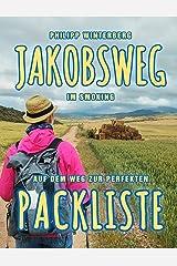 Jakobsweg im Smoking: Auf dem Weg zur perfekten Packliste: Pilgern mit wenig Gepäck: Bequemer, gesünder, sicherer Kindle Ausgabe