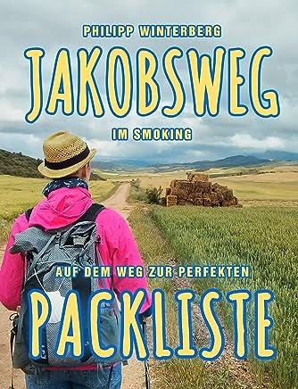 Jakobsweg im Smoking: Auf dem Weg zur perfekten Packliste: Pilgern mit wenig Gepäck: Bequemer, gesünder, sicherer (German Edition)
