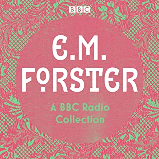 E. M. Forster: A BBC Radio Collection: Twelve Dramatisations and Readings Including a Passage to India, A Room with A View...