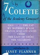 7 (Seven) By Colette of the Academy Goncourt: Gigi, the Cat, My Mother's House, Chance Acquaintances, Cheri, the Last of Cheri, the Vagabond