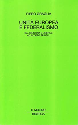 Unità europea e federalismo. Da «Giustizia e Libertà» ad Altiero Spinelli