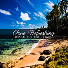 Pure Refreshing: Tropical Chillout Therapy – Beach Music to Relax, Beats to Run from Day to Night, Body & Mind, Detox Spa, Personal Fitness