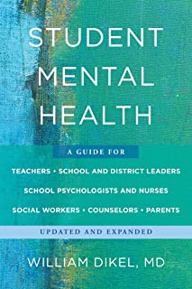 Student Mental Health: A Guide For Teachers, School and District Leaders, School Psychologists and Nurses, Social Workers, Counselors, and Parents (Norton Books in Education)