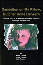 Dandelion on My Pillow, Butcher Knife Beneath: The true story of an amazing family that lived with and loved kids who killed.