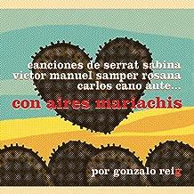 Con Aires Mariachis. Canciones de Serrat, Sabina, Victor Manuel, Samper, Rosana, Carlos Cano, Aute…