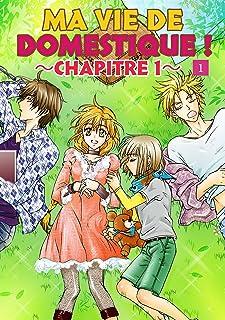 MA VIE DE DOMESTIQUE! Vol.1: MA VIE DE DOMESTIQUE! (French Edition)